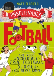 Unbelievable Football : The Most Incredible True Football Stories You Never Knew, Paperback / softback Book