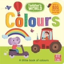 Toddler's World: Colours : A little board book of colours with a fold-out surprise, Board book Book