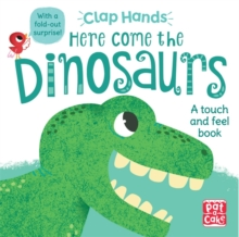 Clap Hands: Here Come the Dinosaurs : A touch-and-feel board book with a fold-out surprise, Board book Book