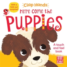 Clap Hands: Here Come the Puppies : A touch-and-feel board book with a fold-out surprise, Board book Book