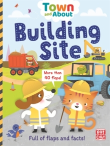Town and About: Building Site : A board book filled with flaps and facts, Board book Book