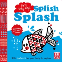 First Baby Days: Splish Splash : A touch-and-feel board book for your baby to explore, Board book Book