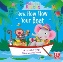 Peek and Play Rhymes: Row, Row, Row Your Boat : A baby sing-along board book with flaps to lift, Board book Book