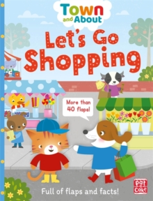 Town and About: Let's Go Shopping : A board book filled with flaps and facts, Board book Book