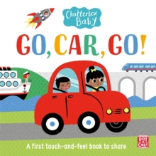 Chatterbox Baby: Go, Car, Go! : A touch and feel board book, Board book Book