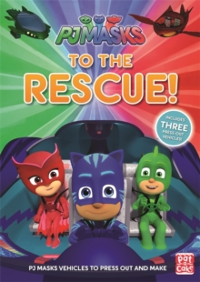 PJ Masks: To the Rescue! : With three press-out PJ Masks vehicles to make!, Paperback / softback Book