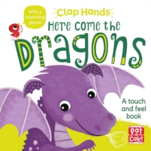 Clap Hands: Here Come the Dragons : A touch-and-feel board book, Board book Book