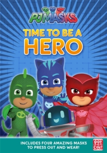PJ Masks: Time to Be a Hero : A press-out masks book, Paperback / softback Book