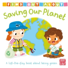 Find Out About: Saving Our Planet : A lift-the-flap book about being green, Board book Book