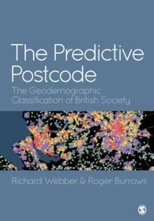 The Predictive Postcode : The Geodemographic Classification of British Society, Paperback / softback Book