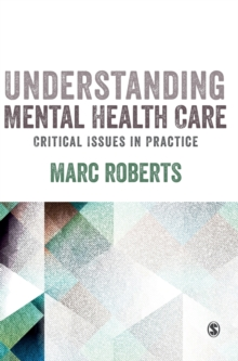 Understanding Mental Health Care: Critical Issues in Practice, Hardback Book