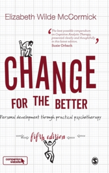 Change for the Better : Personal development through practical psychotherapy, Hardback Book