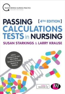 Passing Calculations Tests in Nursing : Advice, Guidance and Over 400 Online Questions for Extra Revision and Practice, Hardback Book