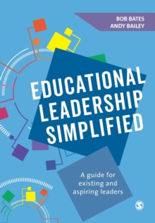 Educational Leadership Simplified : A guide for existing and aspiring leaders, Paperback Book