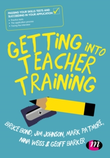 Getting into Teacher Training : Passing your Skills Tests and succeeding in your application, Paperback Book