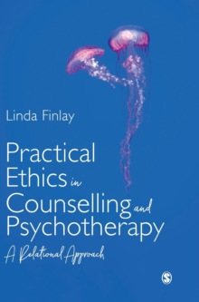 Practical Ethics in Counselling and Psychotherapy : A Relational Approach, Hardback Book