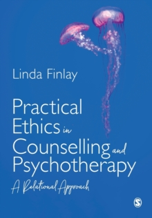 Practical Ethics in Counselling and Psychotherapy : A Relational Approach, Paperback / softback Book