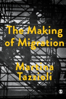 The Making of Migration : The Biopolitics of Mobility at Europe's Borders, Paperback / softback Book