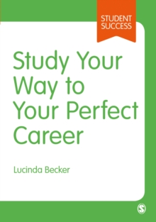 Study Your Way to Your Perfect Career : How to Become a Successful Student, Fast, and Then Make it Count, EPUB eBook