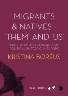 Migrants and Natives - 'Them' and 'Us' : Mainstream and Radical Right Political Rhetoric in Europe, PDF eBook