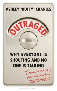 Outraged : Why Everyone is Shouting and No One is Talking, Hardback Book