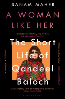 A Woman Like Her : The Short Life of Qandeel Baloch, Hardback Book