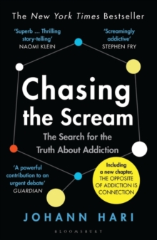 Chasing the Scream : The Search for the Truth About Addiction, Paperback / softback Book