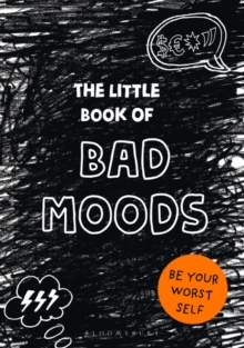 The Little Book of Bad Moods : Be Your Worst Self, Paperback / softback Book