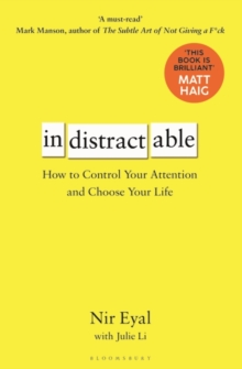 Indistractable : How to Control Your Attention and Choose Your Life, Hardback Book
