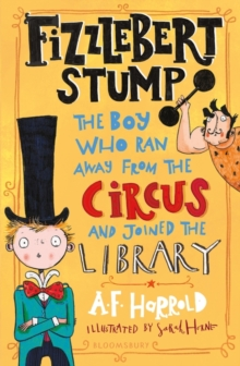 Fizzlebert Stump : The Boy Who Ran Away From the Circus (and joined the library), Paperback / softback Book