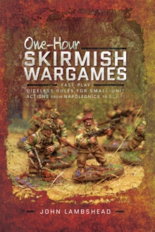 One-hour Skirmish Wargames : Fast-play Dice-less Rules for Small-unit Actions from Napoleonics to Sci-Fi, PDF eBook