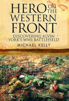 Hero on the Western Front : Discovering Sergeant York's WWI Battlefield, Hardback Book