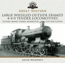 Great Western Large Wheeled Outside Framed 4-4-0 Tender Locomotives : Atbara, Badminton, City and Flower Classes, Hardback Book