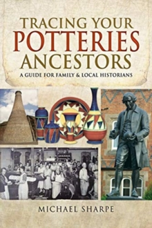 Tracing Your Potteries Ancestors : A Guide for Family & Local Historians, Paperback / softback Book