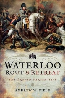 Waterloo: Rout and Retreat, Hardback Book