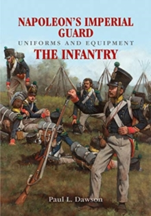 Napoleon's Imperial Guard Uniforms and Equipment: The Infantry, Hardback Book