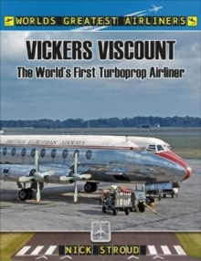 The Vickers Viscount : The World's First Turboprop Airliner, Paperback / softback Book