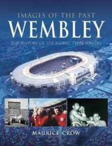 Images of the Past: Wembley : The History of the Iconic Twin Towers, Paperback Book