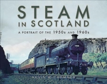 Steam in Scotland : A Portrait of the 1950s and 1960s, Hardback Book