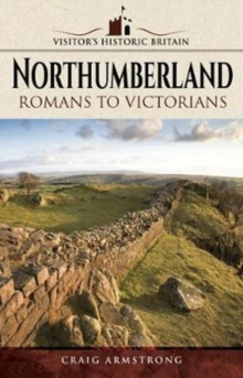 Visitors' Historic Britain: Northumberland : Romans to Victorians, Paperback Book