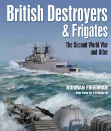 British Destroyers and Frigates : The Second World War and After, Paperback Book