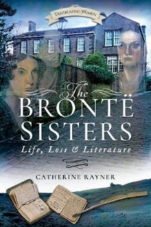 The Bronte Sisters: Life, Loss and Literature, Paperback Book
