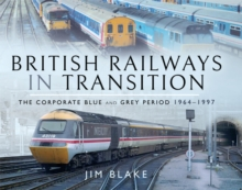 British Railways in Transition : The Corporate Blue and Grey Period 1964-1997, EPUB eBook