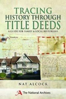 Tracing History Through Title Deeds : A Guide for Family and Local Historians, Paperback Book