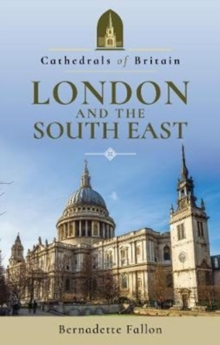 Cathedrals of Britain: London and the South East, Paperback / softback Book