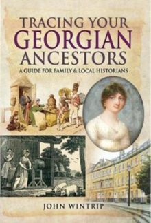 Tracing Your Georgian Ancestors : A Guide for Family and Local Historians, Paperback Book