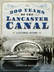 200 Years of The Lancaster Canal : An Illustrated History, Hardback Book