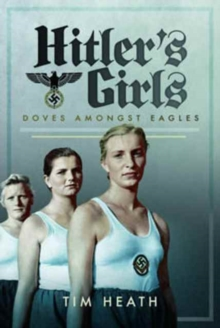 Hitler's Girls : Doves Amongst Eagles, Hardback Book