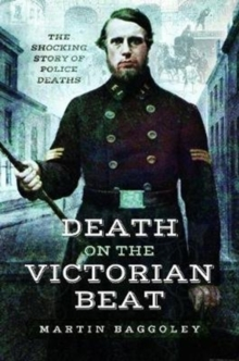 Death on the Victorian Beat : The Shocking Story of Police Deaths, Paperback / softback Book