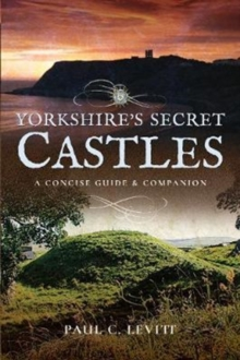 Yorkshire's Secret Castles : A Concise Guide and Companion, Paperback / softback Book